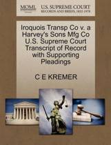 Iroquois Transp Co V. a Harvey's Sons Mfg Co U.S. Supreme Court Transcript of Record with Supporting Pleadings