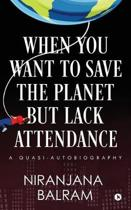 When You Want to Save the Planet But Lack Attendance
