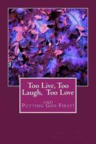 Too Live, Too Laugh, Too Love