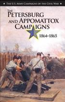 The Petersburg and Appomattox Campaigns 1864-1865