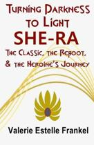 Turning Darkness to Light: She-Ra: The Classic, the Reboot, and the Heroine's Journey