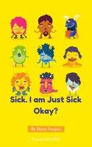 Sick. I am Just Sick Okay?