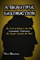 A Beautiful Destruction: The Cost of Living is Too High--Governments Compromise--The Popular Corrupts the Mind