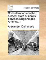 Considerations on the Present State of Affairs Between England and America