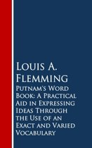 Putnam's Word Book: A Practical Aid in Expressing Ideas Through the Use of an Exact and Varied Vocabulary