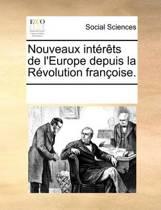 Nouveaux Interets de L'Europe Depuis La Revolution Francoise.