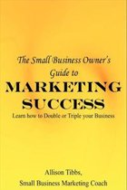 Small Business Owner's Guide to Marketing Success