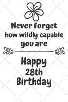 Never Forget How Wildly Capable You Are Happy 28th Birthday: Cute Encouragement 28th Birthday Card Quote Pun Journal / Notebook / Diary / Greetings /