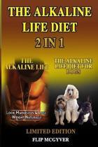 The Alkaline Life Diet 2 in 1: The Alkaline Life & the Alkaline Life Diet for Dogs 2 Books in 1