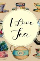 I Love Tea: Elegant Gifts For Tea Lovers: Beautiful Journal, Notebook For Women
