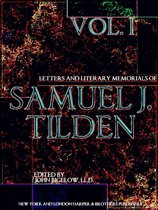 Letters and Literary Memorials of Samuel J. Tilden Volume 1 (of 2)