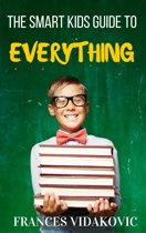 The Smart Kid's Guide To Everything