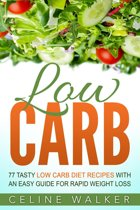 Low Carb: 77 Delicious Low Carb Recipes with an Easy Guide for Rapid Weight Loss