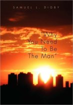 Why You Need to Be the Man''