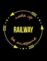 Wake Up Railway Be Awesome Cool Notebook for a Railway Operative, Legal Ruled Journal