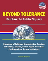 Beyond Tolerance: Faith in the Public Square - Discussion of Religious Discrimination, Freedom and Liberty, Respect, Human Rights Protection, Challenges from Secular Institutions
