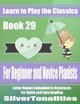 Learn to Play the Classics Book 29 - For Beginner and Novice Pianists Letter Names Embedded In Noteheads for Quick and Easy Reading