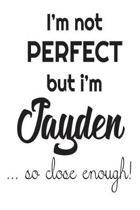 I'm Not Perfect But I'm Jayden... So Close Enough!