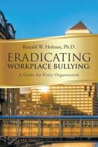 Eradicating Workplace Bullying
