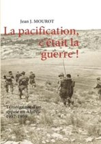 La Pacification, C' Tait La Guerre !