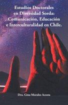 Estudios Doctorales En Diversidad Sorda: Comunicacion, Educacion E Interculturalidad En Chile.
