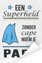 Leuk cadeau voor vader met tekst - Een superheld zonder cape noem je papa - voor papa Poster 20x30 cm