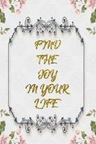 Find The Joy In Your Life: Lined Journal - Flower Lined Diary, Planner, Gratitude, Writing, Travel, Goal, Pregnancy, Fitness, Prayer, Diet, Weigh
