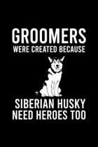 Groomers Were Created Because Siberian Husky Need Heroes Too: Cute Siberian Husky Default Ruled Notebook, Great Accessories & Gift Idea for Siberian H