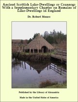 Ancient Scottish Lake-Dwellings or Crannogs With a Supplementary Chapter on Remains of Lake-Dwellings in England