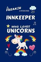 A Freakin Awesome Innkeeper Who Loves Unicorns: Perfect Gag Gift For An Innkeeper Who Happens To Be Freaking Awesome And Loves Unicorns! - Blank Lined