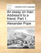 An Essay on Man. Address'd to a Friend. Part 1.