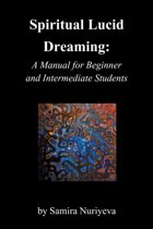 Spiritual Lucid Dreaming: A Manual for Beginners and Intermediate Students