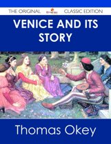 Venice and its Story - The Original Classic Edition
