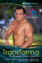 Transforma Tu Cuerpo, Alma Y Espiritu by Frank Cabrera