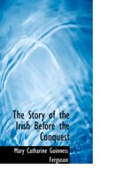 The Story of the Irish Before the Conquest