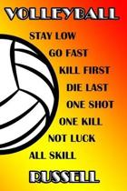 Volleyball Stay Low Go Fast Kill First Die Last One Shot One Kill Not Luck All Skill Russell