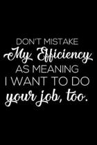 Don't Mistake My Efficiency as Meaning I Want to Do Your Job, Too.