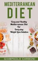 Mediterranean Diet: Easy and Healthy Mediterranean Diet For Every day Weight Loss Solution