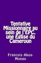 Tentative Missionnaire Au Sein de l'Epc, Une Eglise Du Cameroun