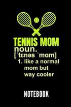 Tennis Mom Noun. 1. Like a Normal Mom But Way Cooler Notebook