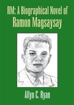 Rm: a Biographical Novel of Ramon Magsaysay