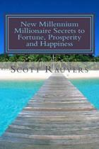 New Millennium Millionaire Secrets to Fortune, Prosperity and Happiness