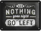 Nostalgic Art metalen wandbord met reliëf - When Nothing Goes Right Go Left - 15x20 cm