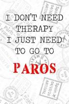 I Don't Need Therapy I Just Need To Go To Paros: 6x9'' Dot Bullet Travel Stamps Notebook/Journal Funny Gift Idea For Travellers, Explorers, Backpackers