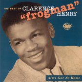 """Ain't Got No Home: The Best of Clarence """"Frogman"""" Henry"""