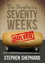 The Prophetic Seventy Weeks Solved