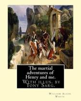 The Martial Adventures of Henry and Me. with Illus. by Tony Sarg.