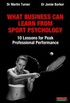 What Business Can Learn From Sport Psychology: Ten Lessons for Peak Professional Performance