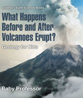 What Happens Before and After Volcanoes Erupt? Geology for Kids | Children's Earth Sciences Books
