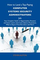 How to Land a Top-Paying Computer systems security administrators Job: Your Complete Guide to Opportunities, Resumes and Cover Letters, Interviews, Salaries, Promotions, What to Expect From Recruiters and More